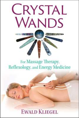 Crystal Wands - for Massage Therapy, Reflexology, and Energy Medicine - explores the healing properties and indications for more than 70 crystal wands (ISBN 9781620556481) - Ewald Kliegel - INNER TRADITIONS